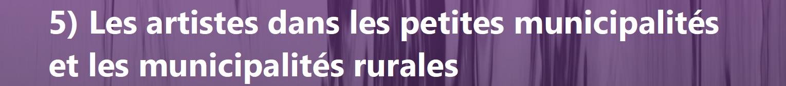 Section 5) Les artistes dans les petites municipalités et les municipalités rurales